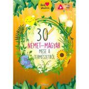 30 nemet-magyar mese a termeszetrol. 30 de povesti despre natura (maghiar-german) imagine librariadelfin.ro