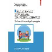 Abilitati sociale in tulburarea din spectrul autismului. Evaluare si interventii psihopedagogice - Cristina Costescu imagine librariadelfin.ro