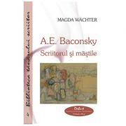 A. E. Baconsky. Scriitorul si mastile - Magda Wachter imagine librariadelfin.ro