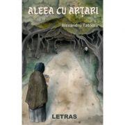 Aleea cu artari - Alexandru Tatomir imagine librariadelfin.ro