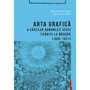 Arta grafica a cartilor romanesti vechi tiparite la Brasov (1805-1827) - Anca Elisabeta Tatay, Cornel Tatai-Balta imagine librariadelfin.ro
