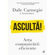 Asculta! Arta comunicarii eficiente - Dale Carnegie imagine librariadelfin.ro