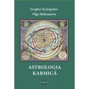 Astrologia Karmica - Serghei Sestopalov, Olga Molceanova imagine librariadelfin.ro