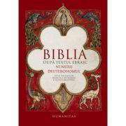 Biblia dupa textul ebraic. Numerii. Deuteronomul - Monica Brosteanu, Francisca Baltaceanu imagine librariadelfin.ro