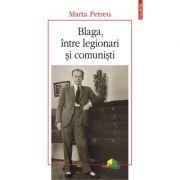 Blaga, intre legionari si comunisti - Marta Petreu imagine librariadelfin.ro