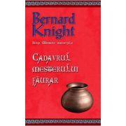 Cadavrul mesterului faurar (editie de buzunar) - Bernard Knight imagine librariadelfin.ro