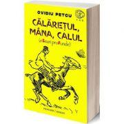 Calaretul, mana, calul - Ovidiu Petcu imagine librariadelfin.ro