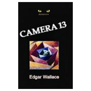 Camera 13 - Edgar Wallace imagine librariadelfin.ro