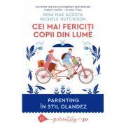 Cei mai fericiti copii din lume. Parenting in stil olandez - Rina Mae Acosta, Michele Hutchison imagine librariadelfin.ro