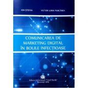 Comunicarea de marketing digital in bolile infectioase - Ion Stefan, Victor Lorin Purcarea imagine librariadelfin.ro