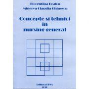 Concepte si tehnici in nursing general - Minerva Ghinescu, Florentina Bealcu imagine librariadelfin.ro