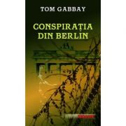 Conspiratia din Berlin - Tom Gabbay imagine librariadelfin.ro