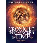 Cronicile intoarcerii in timp. Volumul I - Caroline Lawrence imagine librariadelfin.ro