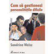 Cum sa gestionezi personalitatile dificile - Sandrine Weisz imagine librariadelfin.ro