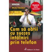 Cum sa obtii cu succes intalniri prin telefon - Michel Baudier imagine librariadelfin.ro