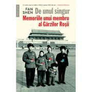 De unul singur. Memoriile unui membru al Garzilor Rosii - Fan Shen imagine librariadelfin.ro