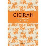 Demiurgul cel rau - Emil Cioran imagine librariadelfin.ro