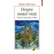 Despre simtul vietii. Intrebari, perplexitati, credinte - Stefan Afloroaei imagine librariadelfin.ro