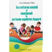 Dezvoltarea sociala si emotionala in perioada copilariei timpurii - Irina Mihaela Trifan imagine librariadelfin.ro