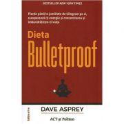 Dieta Bulletproof - Dave Asprey imagine librariadelfin.ro