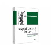 Dreptul Uniunii Europene I. Curs universitar 2021 - Mihaela Augustina Dumitrascu imagine librariadelfin.ro