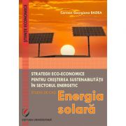 Eco-Economic Strategies for Increasing Sustainability in the Energy Sector. Case Study - Sollar Energy - Carmen Georgiana Badea imagine librariadelfin.ro