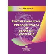 Emotiile negative, personalitatea si procesul neoplazic - Lucia Bubulac imagine librariadelfin.ro