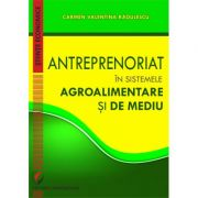 Entrepreneurship in Agri-Food and Environmental Systems - Carmen Valentina Radulescu imagine librariadelfin.ro