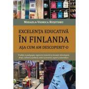 Excelenta educativa in Finlanda asa cum am descoperit-o - Mihaela-Viorica Rusitoru imagine librariadelfin.ro