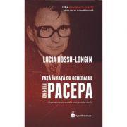 Fata in fata cu generalul Ion Mihai Pacepa - Lucia Hossu-Longin imagine librariadelfin.ro