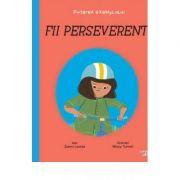 Fii perseverent! Puterea exemplului - Louise Zanni imagine librariadelfin.ro
