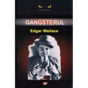 Gangsterul - Edgar Wallace imagine librariadelfin.ro