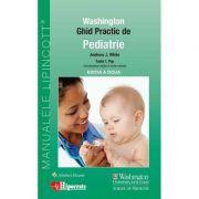 Ghid Practic de Pediatrie Washington editia. 2 - Andrew White, Tudor L. Pop imagine librariadelfin.ro