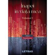 Inapoi in viata mea. Volumul I - Alina Dumitrescu imagine librariadelfin.ro