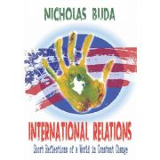 International Relations. Short Reflections of a World in Constant Change - Nicholas Buda imagine librariadelfin.ro