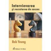 Intervievarea si Recrutarea de Succes - Rob Yeung imagine librariadelfin.ro