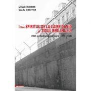 Intre spiritul de la Camp David si Zidul Berlinului: URSS si chestiunea germana (1959–1961) - Mihai Croitor, Sanda Croitor imagine librariadelfin.ro