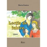 Lectia de iubire - Maria Pantea imagine librariadelfin.ro