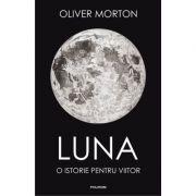 Luna. O istorie pentru viitor - Oliver Morton imagine librariadelfin.ro