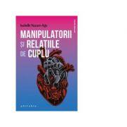 Manipulatorii si relatiile de cuplu - Isabelle Nazare Aga imagine librariadelfin.ro