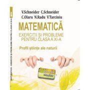 Matematica Exercitii si probleme pentru clasa a XI-a. Profil stiinte ale naturii - Virgiliu Schneider imagine librariadelfin.ro