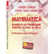 Matematica Exercitii si probleme pentru clasa a XII-a. Profil matematica-informatica - Virgiliu Schneider imagine librariadelfin.ro