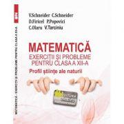 Matematica Exercitii si probleme pentru clasa a XII-a. Profil stiinte ale naturii - Virgiliu Schneider imagine librariadelfin.ro