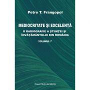 Mediocritate si excelenta. O radiografie a stiintei si invatamantului din Romania, volumul 7 - Petre T. Frangopol imagine librariadelfin.ro