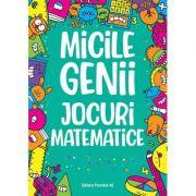 Micile genii. Jocuri matematice - Gareth Moore imagine librariadelfin.ro