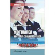 Motivarea, secretul competitivitatii - Jean-Pierre Mercier imagine librariadelfin.ro