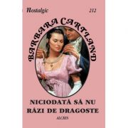 Niciodata sa nu razi de dragoste - Barbara Cartland imagine librariadelfin.ro