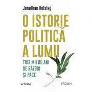 O istorie politica a lumii. Trei mii de ani de razboi si pace - Jonathan Holslag imagine librariadelfin.ro