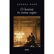 O lumina in inima noptii - George Banu imagine librariadelfin.ro