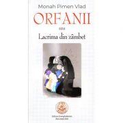 Orfanii sau Lacrima din zambet - monah Vlad Pimen imagine librariadelfin.ro